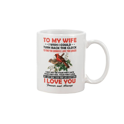 To My Wife I Just Want To Be Your Last Everything Mug - 11oz
