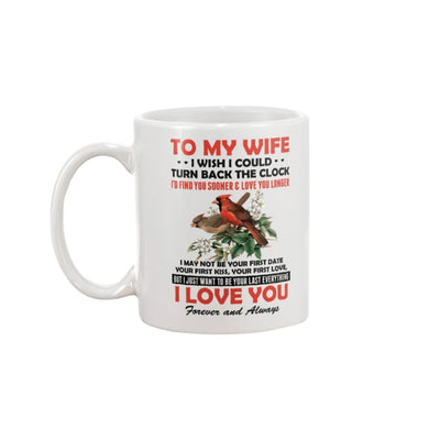To My Wife I Just Want To Be Your Last Everything Mug - 15oz