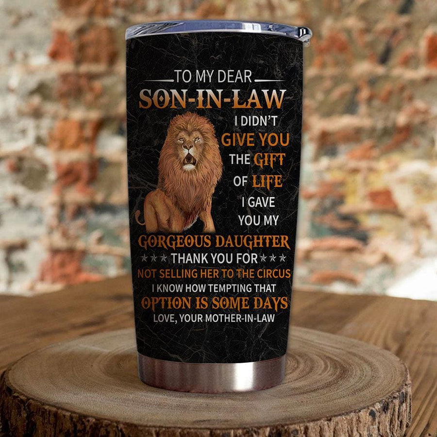 Tumbler Mother-In-Law To Son-In-Law Lion I Didn't Give You The Gift Of Life - 20oz - Drinkware