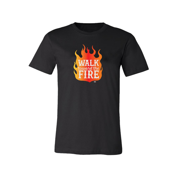 Walk Toward the Fire T-Shirt - Black