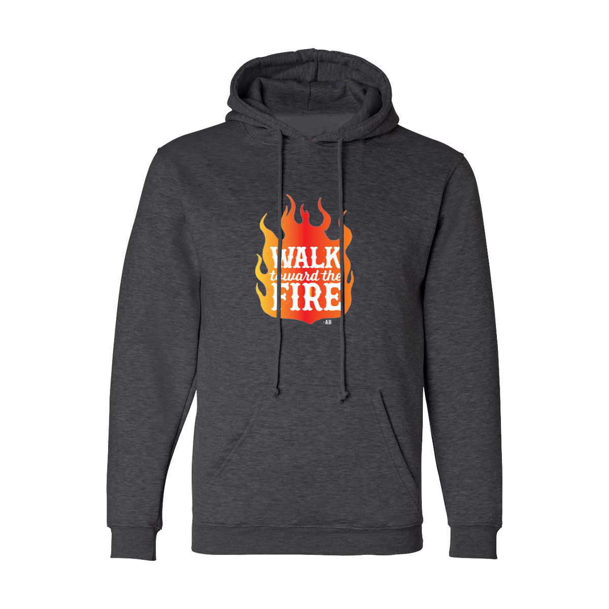Walk Toward the Fire Hoodie Sweatshirt