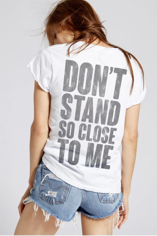 Don't stand so close T-shirt