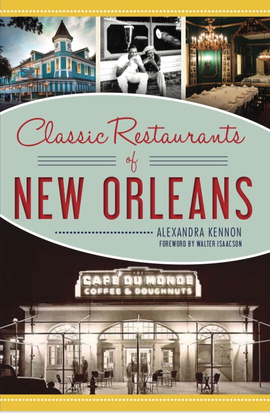 Classic Restaurants of New Orleans by Alexandra Kennon - Due out November 4th!