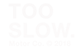 Too Slow Motor Co.