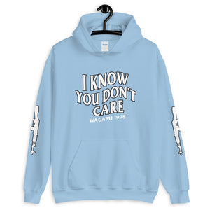 I Know You Don't Care Hoodie