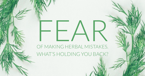Fear of Making Herbal Mistakes.  What's Holding you Back?