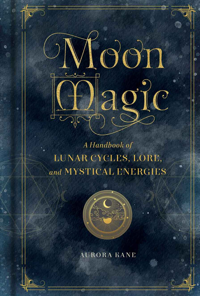MOON MAGIC / / A HANDBOOK OF LUNAR CYCLES, LORE AND MYSTICAL ENERGIES