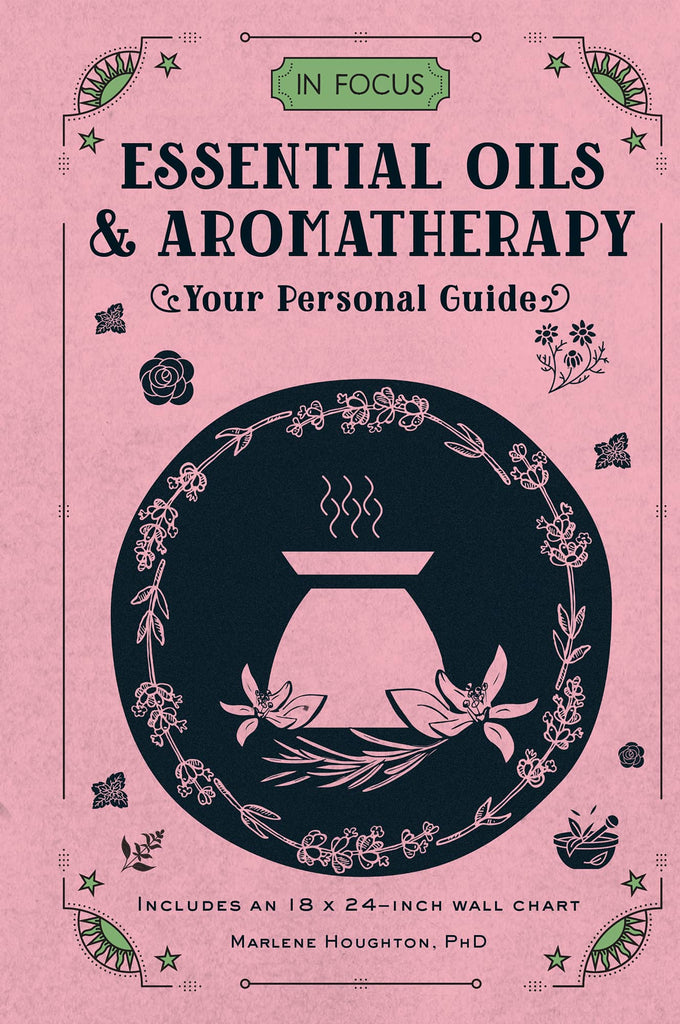 IN FOCUS / / ESSENTIAL OILS & AROMATHERAPY / / YOUR PERSONAL GUIDE