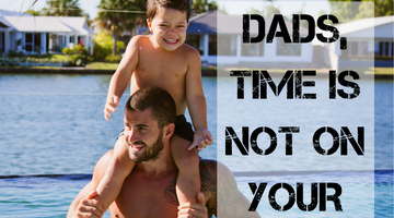 Dads, Time isn't on your side.