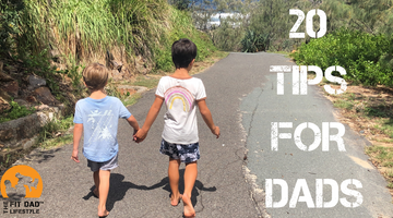 20 Tips For Dads on raising kids!