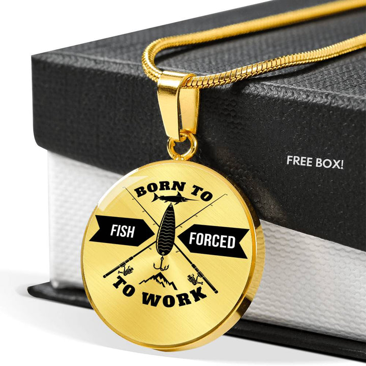 Born To Fish Forced To Work Nice Chain and Pendant