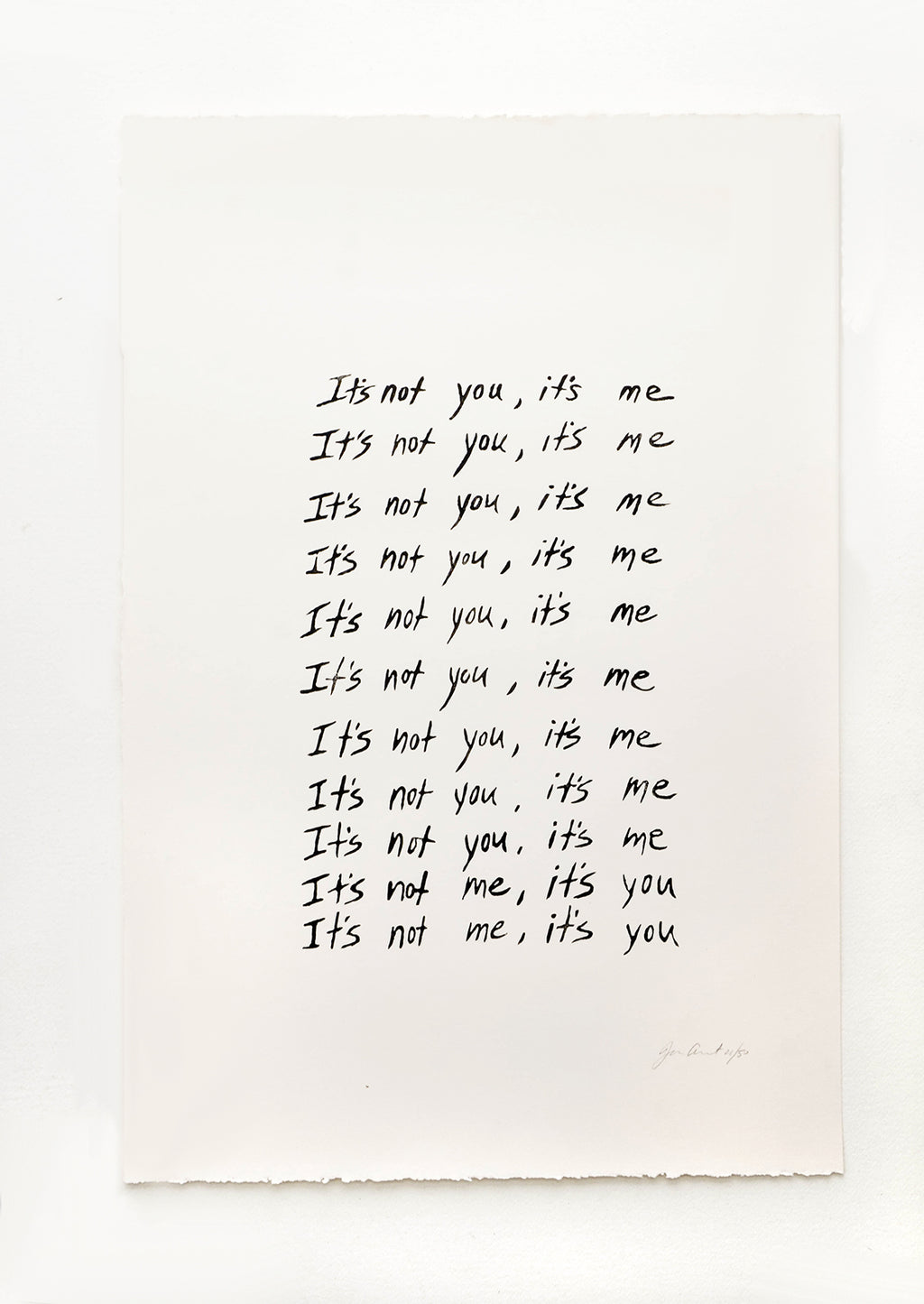 "1: Art print featuring repeated rows of handwritten text, starting with ""It's not you, it's me"" and ending with ""It's not me, it's you"""