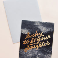 Lucky to Be Your Daughter Card