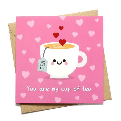 You are my cup of tea love card