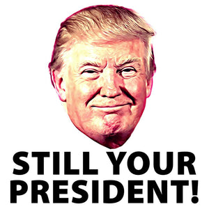 Still Your President Die Cut Stickers
