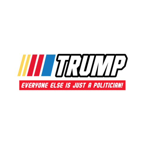 Trump Everyone else is just a politician Die Cut Stickers