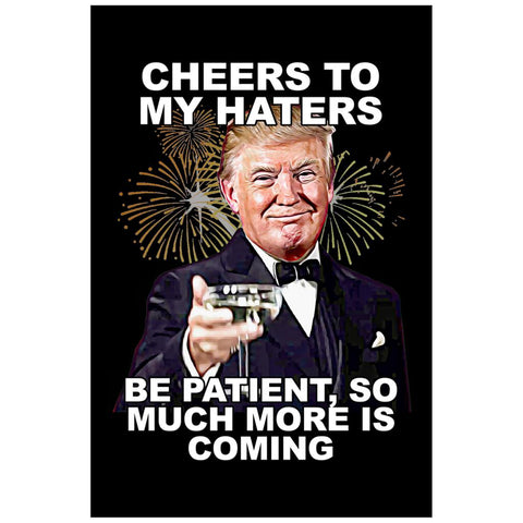 Cheers to My Haters Trump Poster