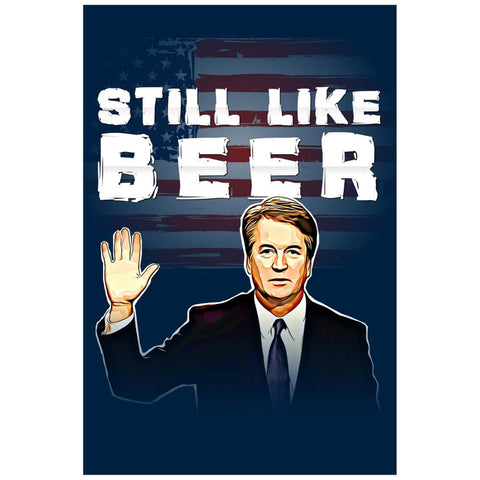 Still Like Beer Justice Kavanaugh Poster