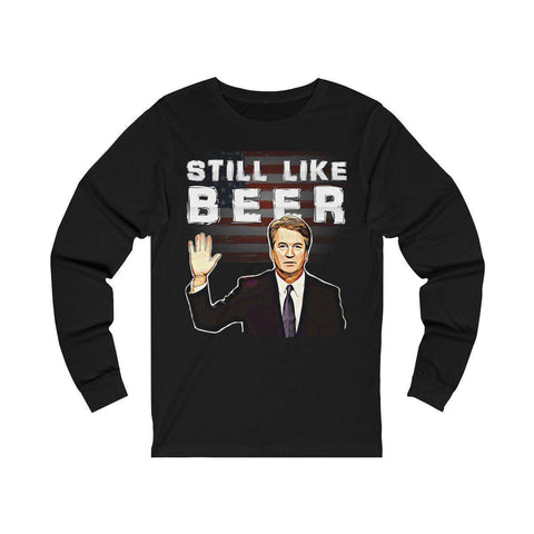 Still Like Beer Judge Kavanaugh Long Sleeve Tee