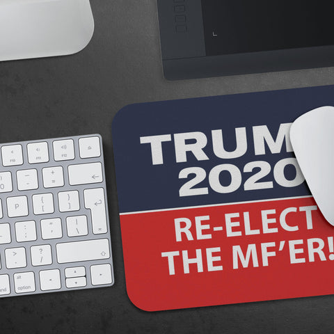 Trump 2020 Re-Elect the MF'er Mousepad