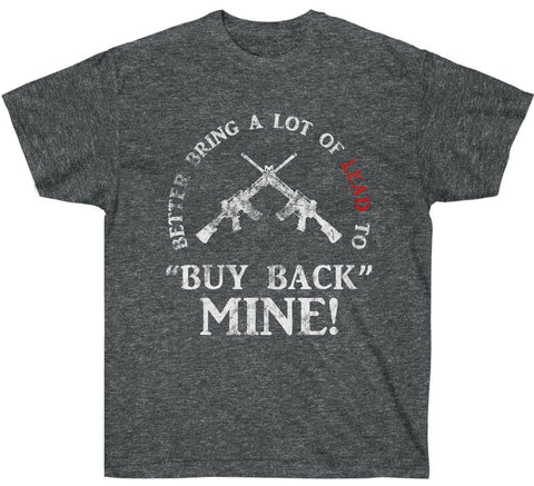 "Image of Better Bring a Lot of LEAD to ""Buy Back"" My AR-15 Premium Shirt v2"