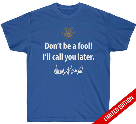 LIMITED EDITION: Don't be a fool! I'll call you later v2 Premium Shirt