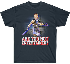 Are You Not Entertained Premium Trump T Shirt