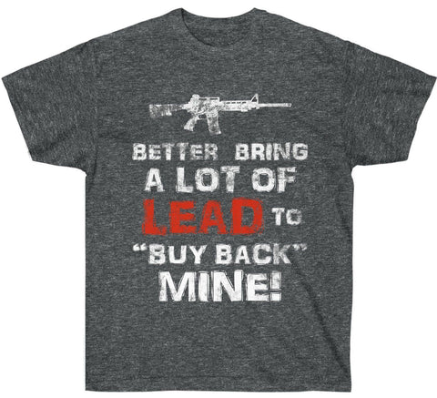 "Better Bring a Lot of LEAD to ""Buy Back"" My AR-15 Premium Shirt"