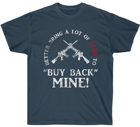 "Better Bring a Lot of LEAD to ""Buy Back"" My AR-15 Premium Shirt v2"