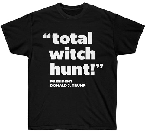 Total Witch Hunt - President Trump T Shirt