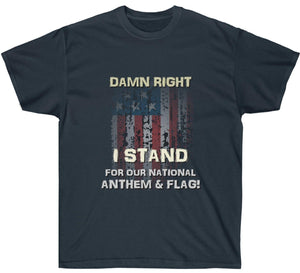 Damn Right I Stand For Our National Anthem & Flag! Premium T-Shirt