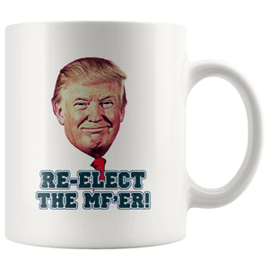 Elect The MF'er Again Coffee Mug