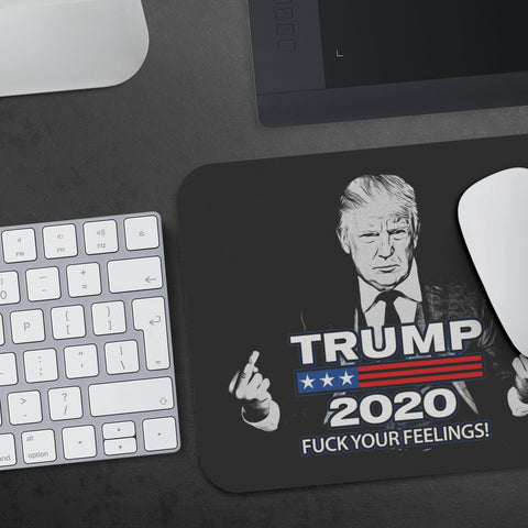 Trump 2020 F*** Your Feelings Mousepad