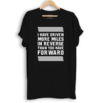 Trucker Shirt - 'I have driven more miles in reverse than you have forward'