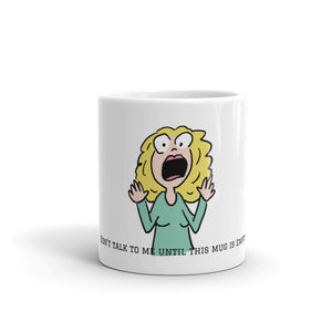 Mug - Don't Talk to Me Until this Mug is Empty