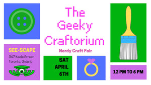 The Geeky Craftorium - April 6, 2019 - 347 Keele Street