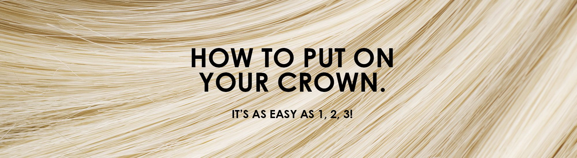how to put on your crown<sup>®</sup> hair