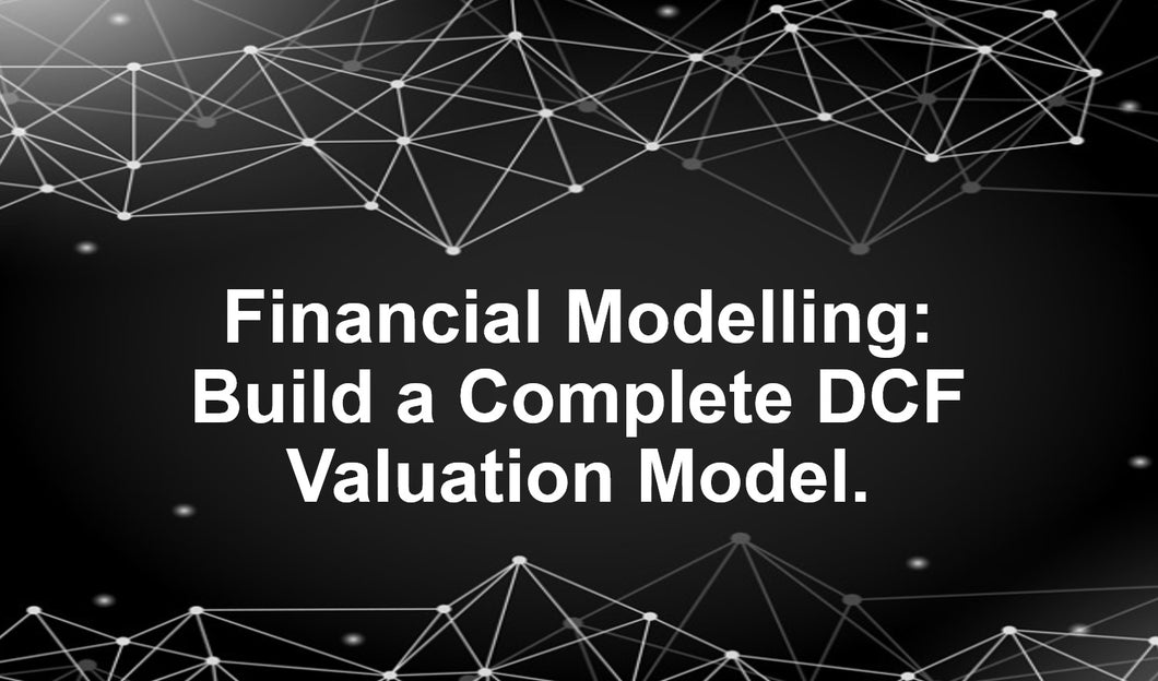 Financial Modelling: Build a Complete DCF Valuation Model (U365) Intermediate - Advanced - Earn 4.5 CPD hours