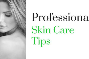 Professional Skin Care Tips