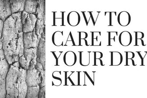 How to Care For Your Dry Skin