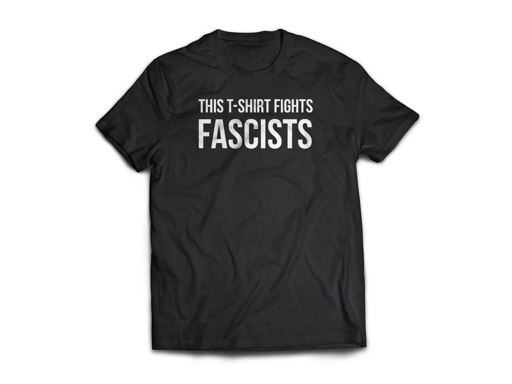 THIS T-SHIRT FIGHTS FASCISTS