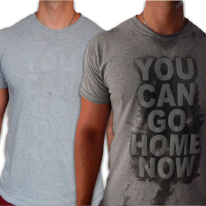 "Playera ""You Can Go Home Now"""