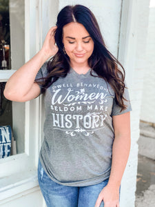Well Behaved Women Rarely Make History | Tee