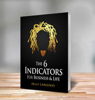 6 Indicators for Business & Life - by Kelly Cardenas