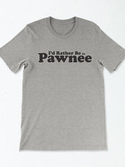 Rather Be In Pawnee Unisex Tee - United State of Indiana: Indiana-Made T-Shirts and Gifts
