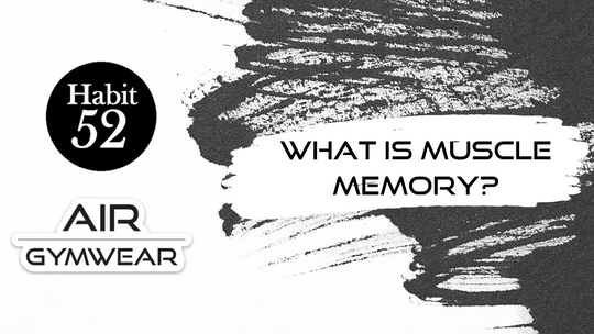 What Is Muscle Memory? - Habit 52 x Air Gymwear