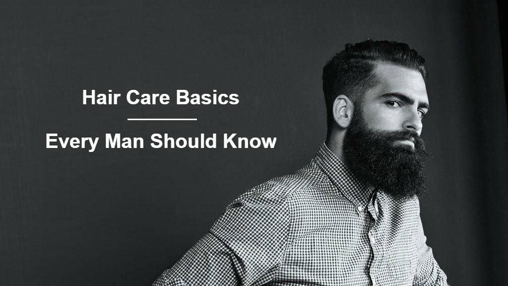 Hair Care Basics Every Man Should Know