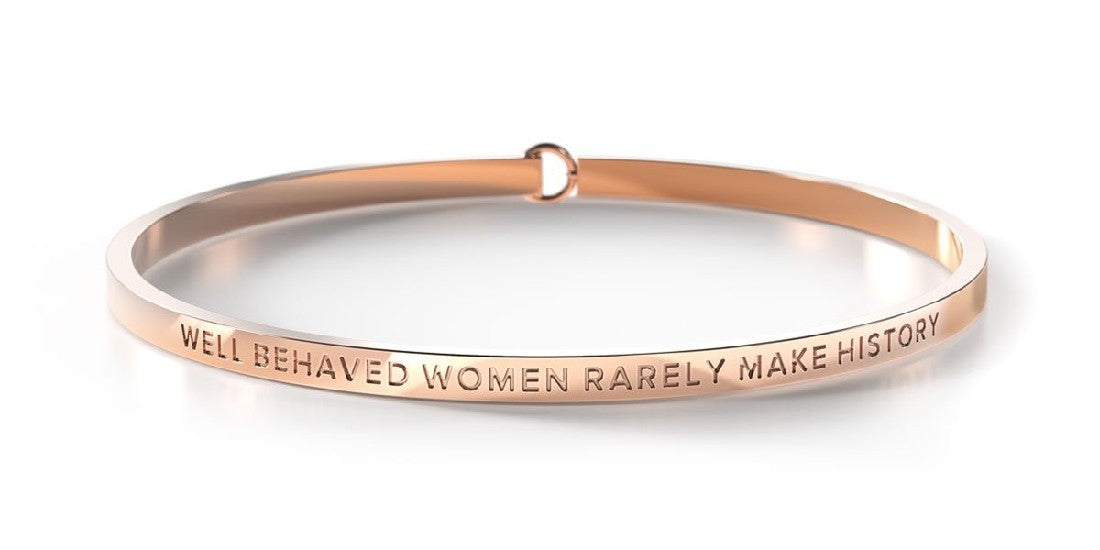 BE BANGLE WELL BEHAVED WOMEN RARELY MAKE HISTORY ROSE