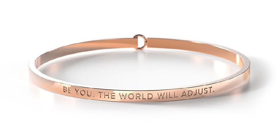 BE BANGLE BE YOU. THE WORLD WILL ADJUST ROSE