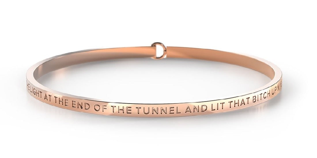 BE BANGLE I STOPPED WAITING FOR THE LIGHT AT THE END OF THE TUNNEL & LIT THAT BITCH UP MYSELF ROSE